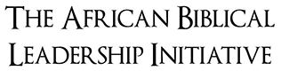 The African Biblical Leadership Initiative